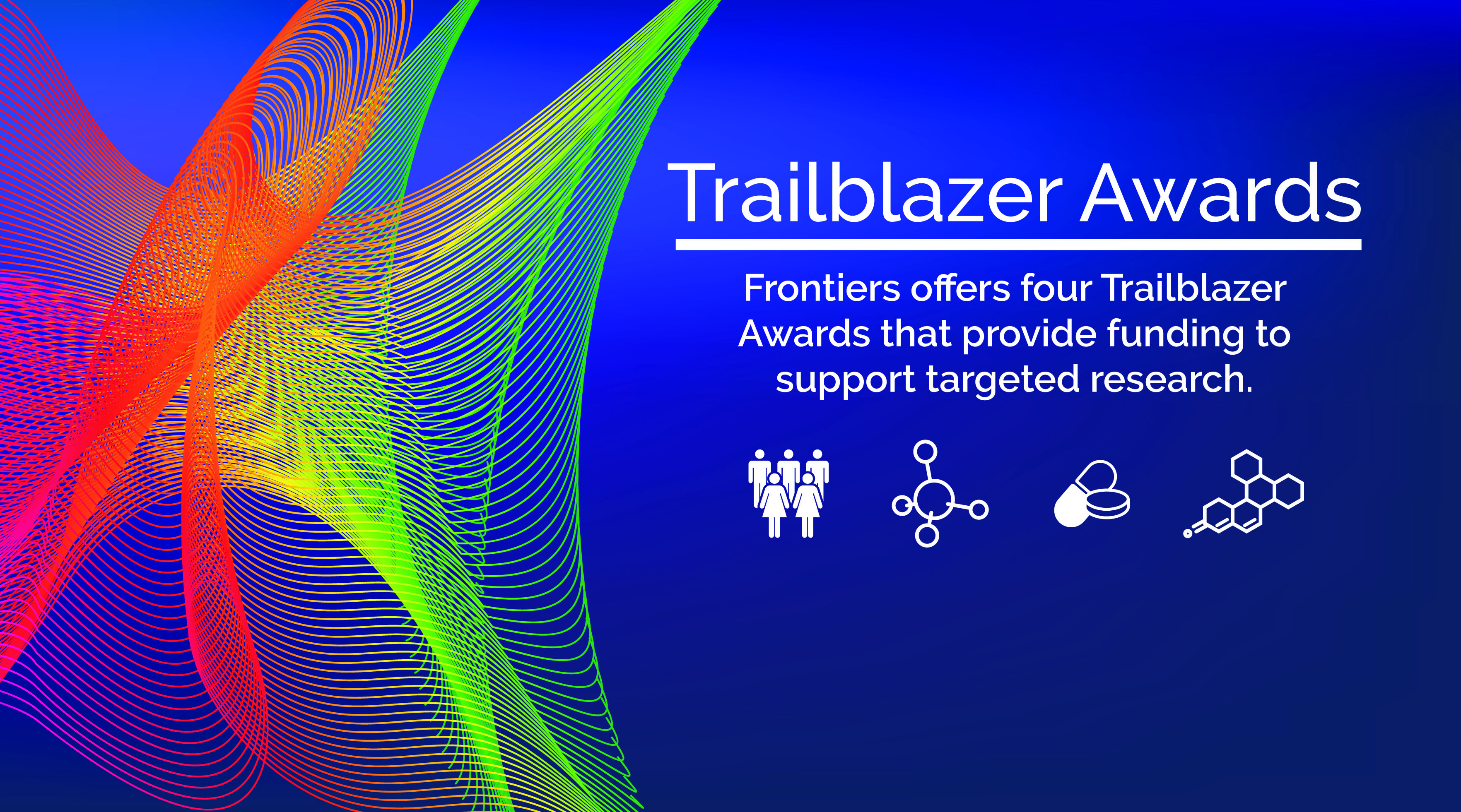 Trailblazer Awards: Frontiers offers four Trailblazer Awards that provide funding to support targeted research